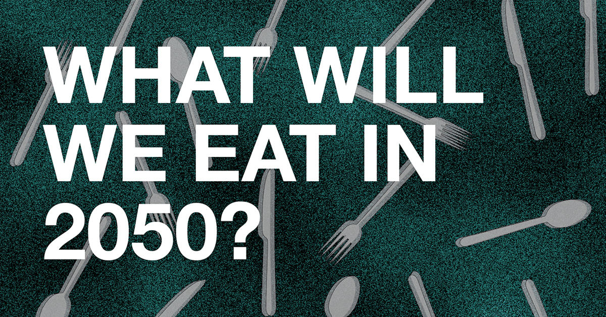 Future Food 2050 Research What will we eat in 2050?